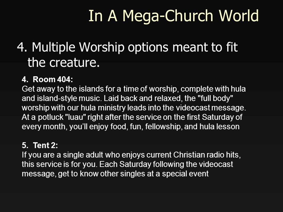 In A Mega-Church World 4. Multiple Worship options meant to fit the creature.