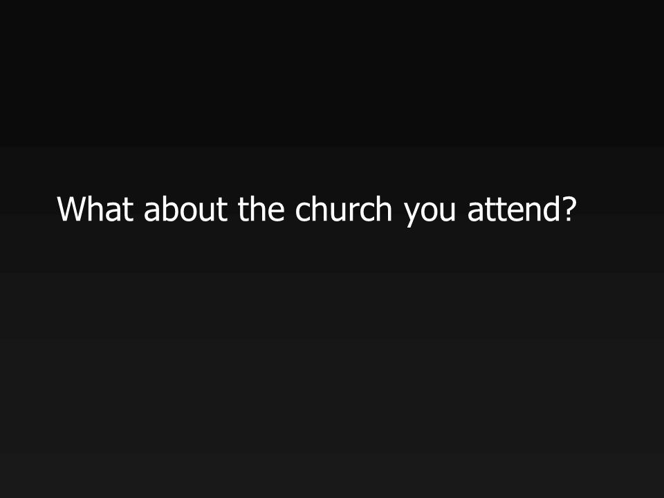 What about the church you attend