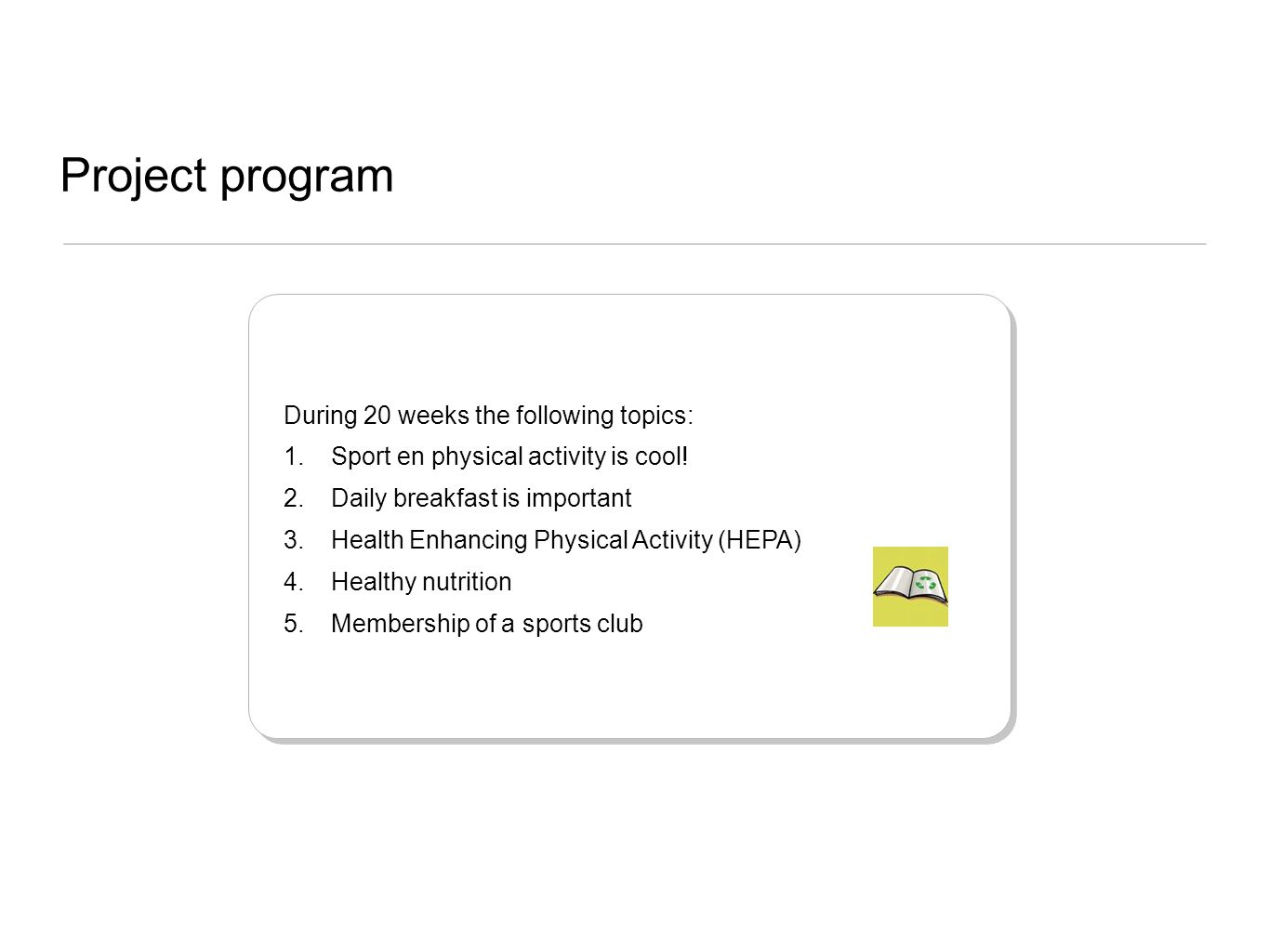 het programma During 20 weeks the following topics: 1.Sport en physical activity is cool.