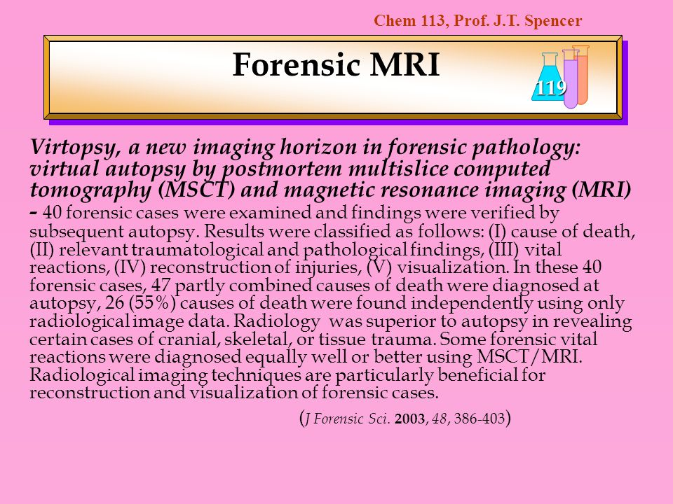 Chem 113, Prof. J.T. Spencer 119 Forensic MRI Virtopsy, a new imaging horizon in forensic pathology: virtual autopsy by postmortem multislice computed