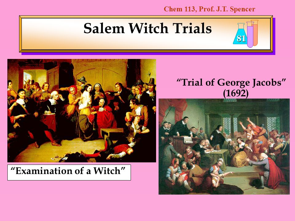 Chem 113, Prof. J.T. Spencer 81 Examination of a Witch Trial of George Jacobs (1692) Salem Witch Trials