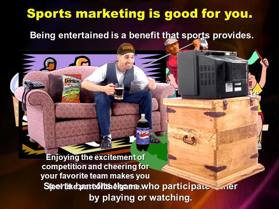 Sports marketing is good for you.