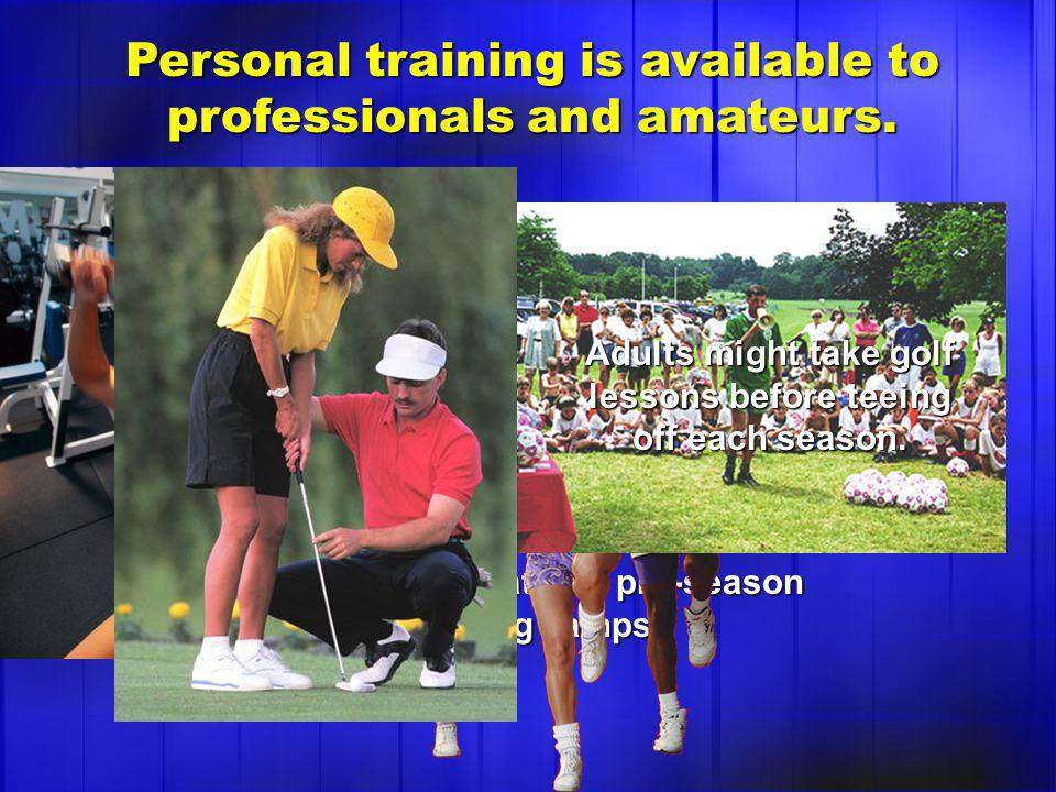 Personal training is available to professionals and amateurs.