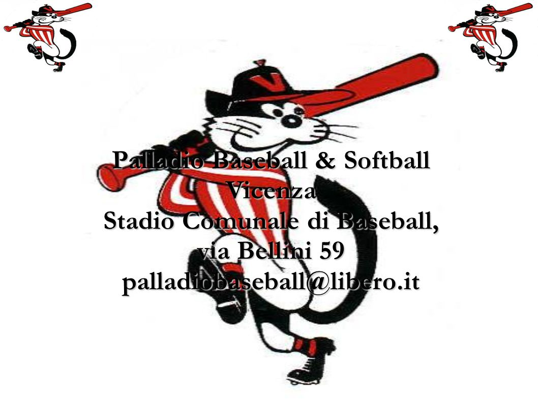 Palladio Baseball & Softball Vicenza Stadio Comunale di Baseball, via Bellini 59 palladiobaseball@libero.it