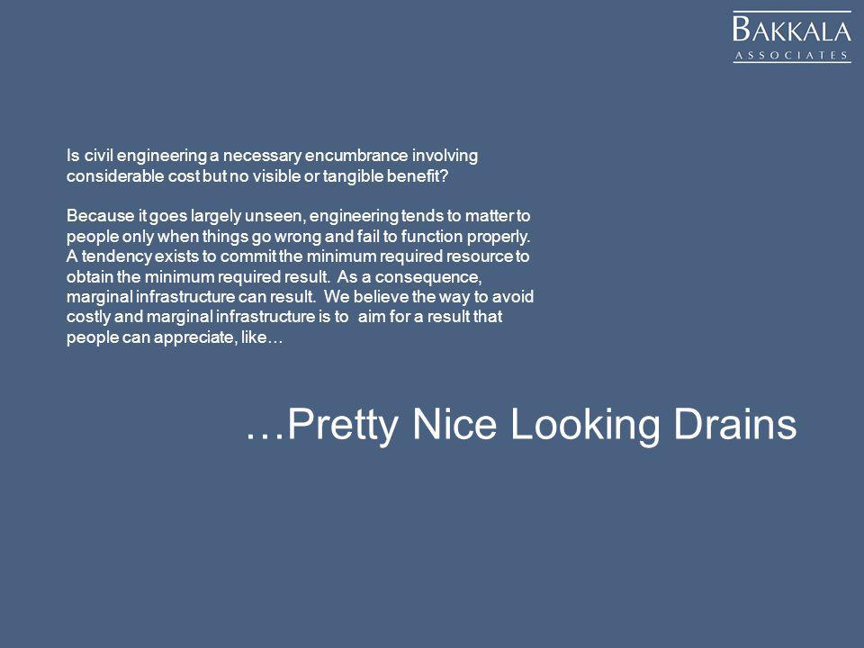 …Pretty Nice Looking Drains Is civil engineering a necessary encumbrance involving considerable cost but no visible or tangible benefit? Because it go
