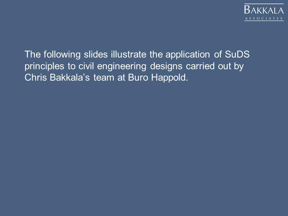 The following slides illustrate the application of SuDS principles to civil engineering designs carried out by Chris Bakkalas team at Buro Happold.