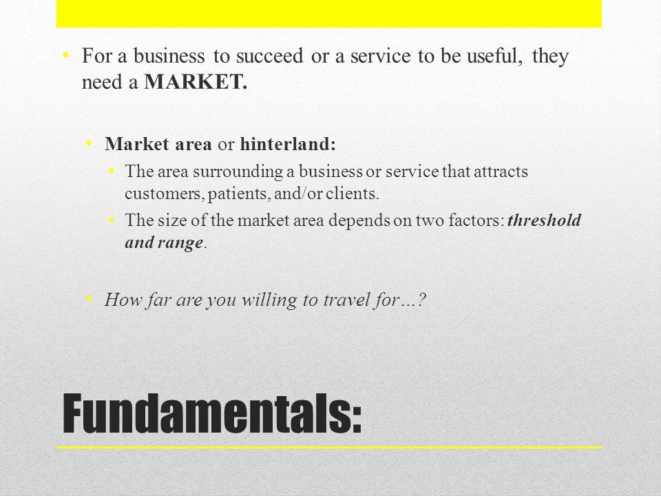 Range The MAXIMUM distance people are willing to travel to use a service/buy a product.
