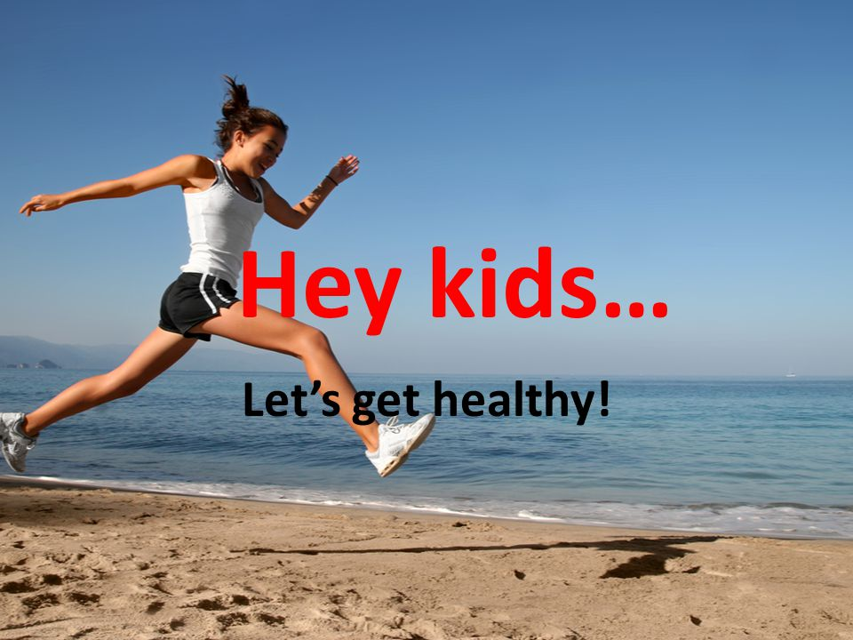 Hey kids… Lets get healthy!