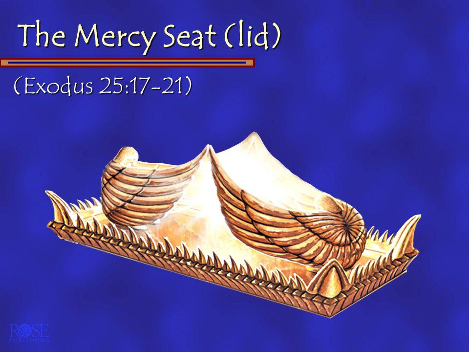 The Mercy Seat (lid) (Exodus 25:17-21)
