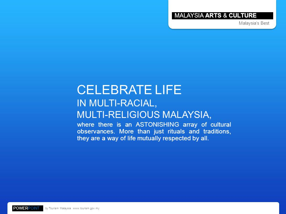 CELEBRATE LIFE IN MULTI-RACIAL, MULTI-RELIGIOUS MALAYSIA, where there is an ASTONISHING array of cultural observances. More than just rituals and trad