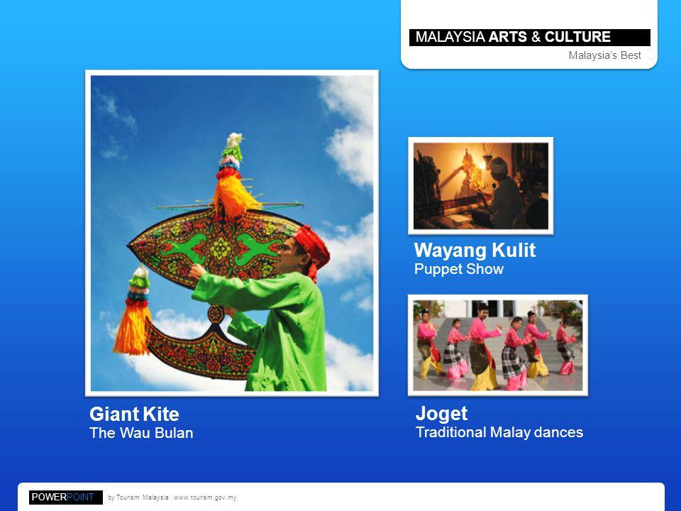 POWERPOINT by Tourism Malaysia. www.tourism.gov.my MALAYSIA ARTS & CULTURE Malaysias Best Giant Kite The Wau Bulan Joget Traditional Malay dances Waya