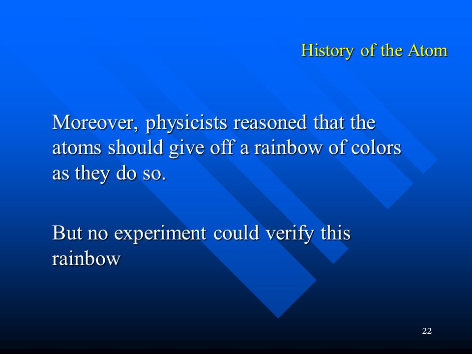 22 Moreover, physicists reasoned that the atoms should give off a rainbow of colors as they do so.