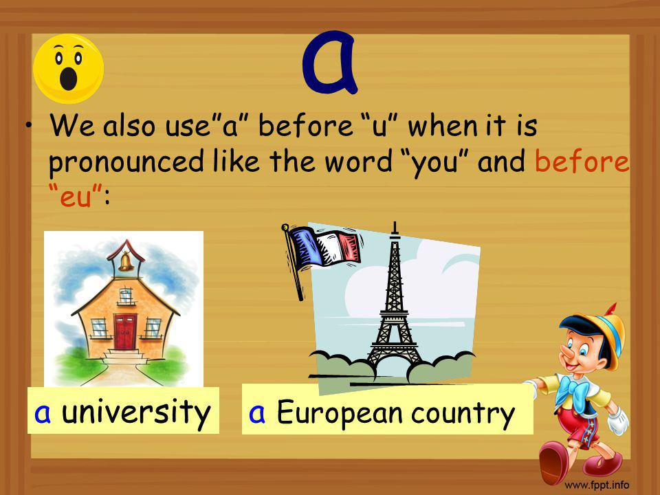 a baby a We use a with words beginning with a consonant ( b, c, d, f, g … ): We use a before countable nouns (singular) for the first time: a book