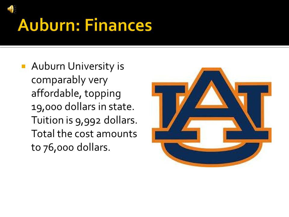 Auburn University is comparably very affordable, topping 19,000 dollars in state. Tuition is 9,992 dollars. Total the cost amounts to 76,000 dollars.