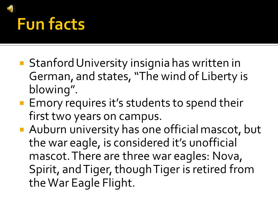 Stanford University insignia has written in German, and states, The wind of Liberty is blowing. Emory requires its students to spend their first two y