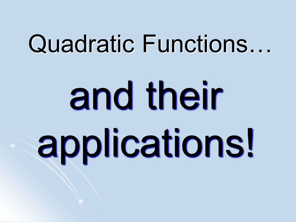 Quadratic Functions… and their applications!
