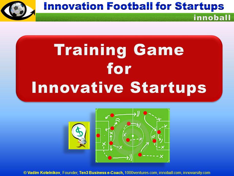 © Vadim Kotelnikov, Founder, Ten3 Business e-Coach, 1000ventures.com, innoball.com, innovarsity.com