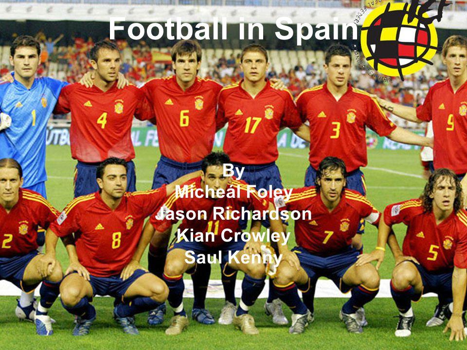 Football in Spain By Micheál Foley Jason Richardson Kian Crowley Saul Kenny