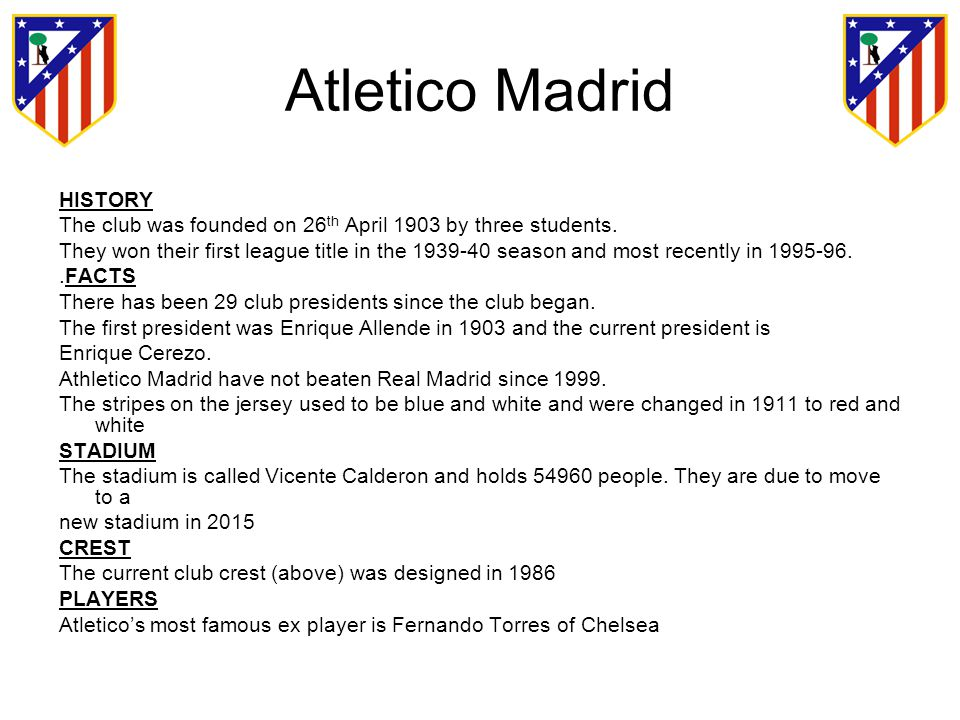 Atletico Madrid HISTORY The club was founded on 26 th April 1903 by three students.