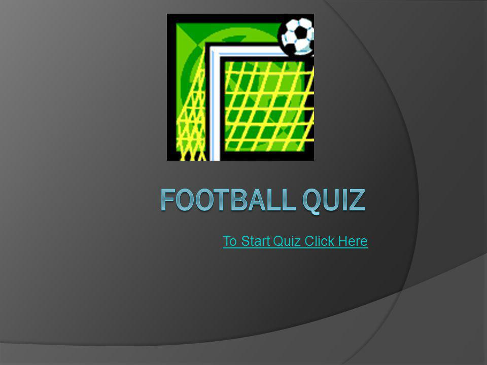 To Start Quiz Click Here