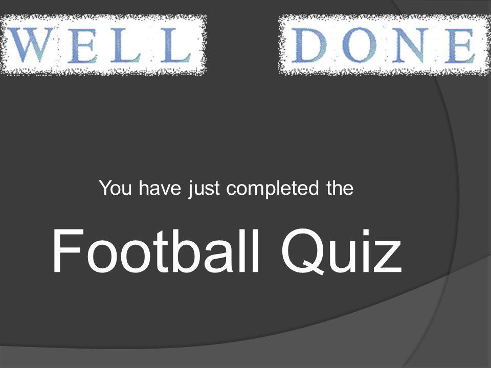 You have just completed the Football Quiz