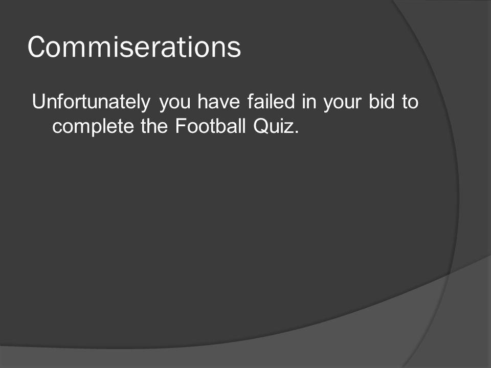 Commiserations Unfortunately you have failed in your bid to complete the Football Quiz.