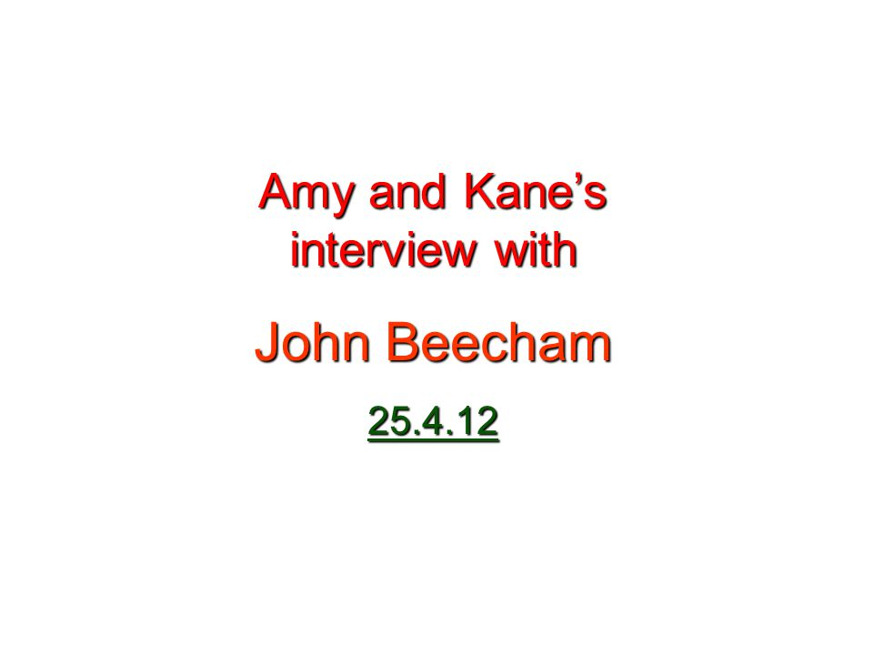 Amy and Kanes interview with John Beecham