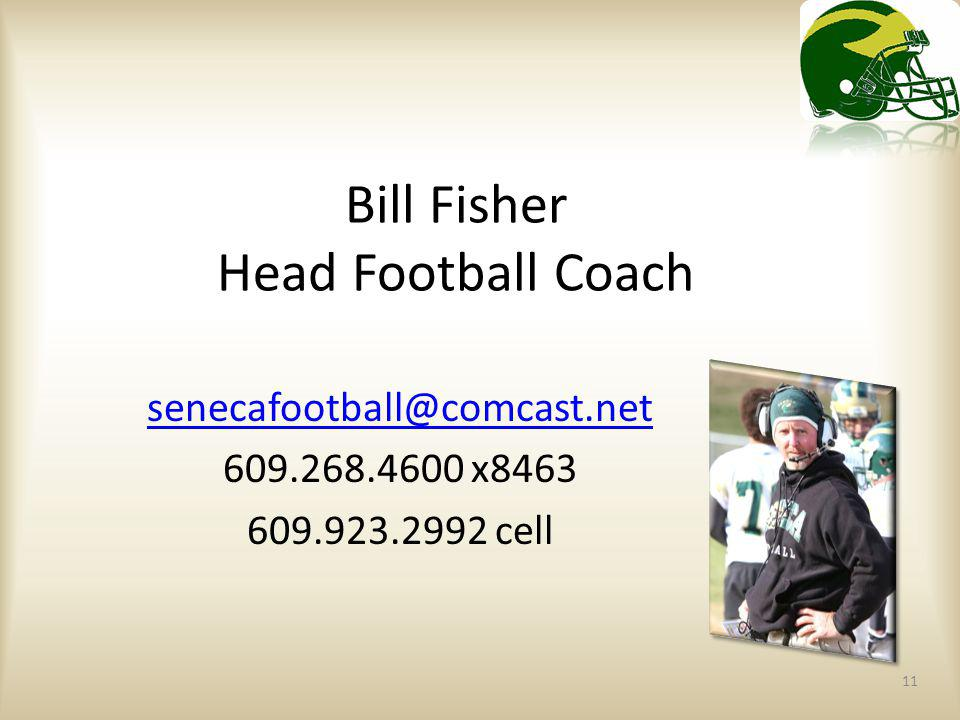 11 Bill Fisher Head Football Coach senecafootball@comcast.net 609.268.4600 x8463 609.923.2992 cell