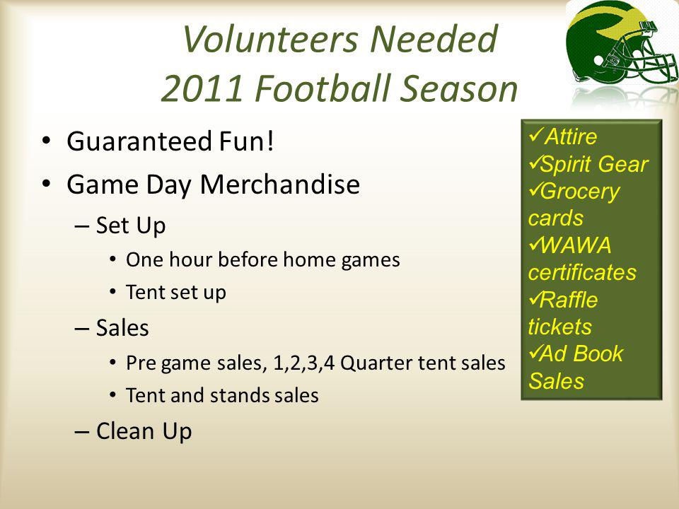 Volunteers Needed 2011 Football Season Guaranteed Fun! Game Day Merchandise – Set Up One hour before home games Tent set up – Sales Pre game sales, 1,