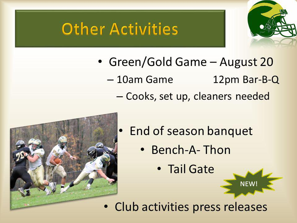 Green/Gold Game – August 20 – 10am Game 12pm Bar-B-Q – Cooks, set up, cleaners needed End of season banquet Bench-A- Thon Tail Gate Club activities pr