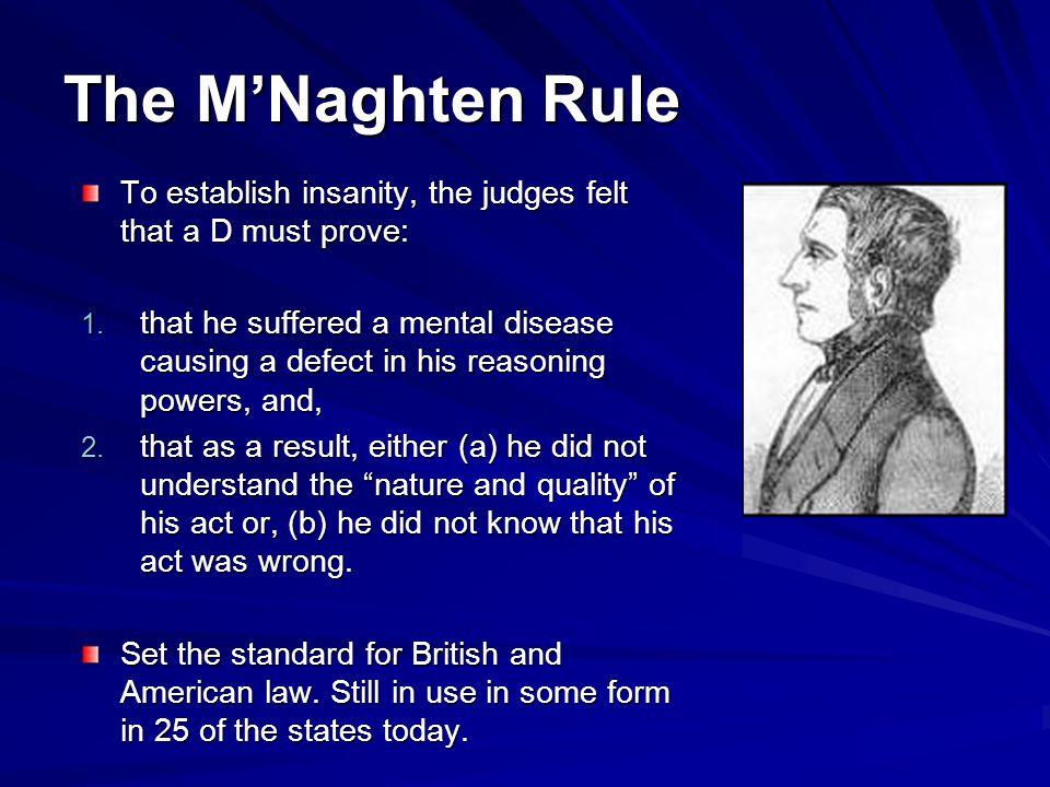 The MNaghten Rule To establish insanity, the judges felt that a D must prove: 1.