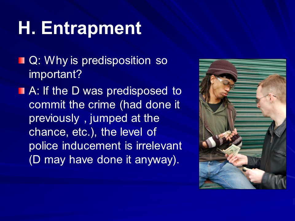 H.Entrapment Q: Why is predisposition so important.