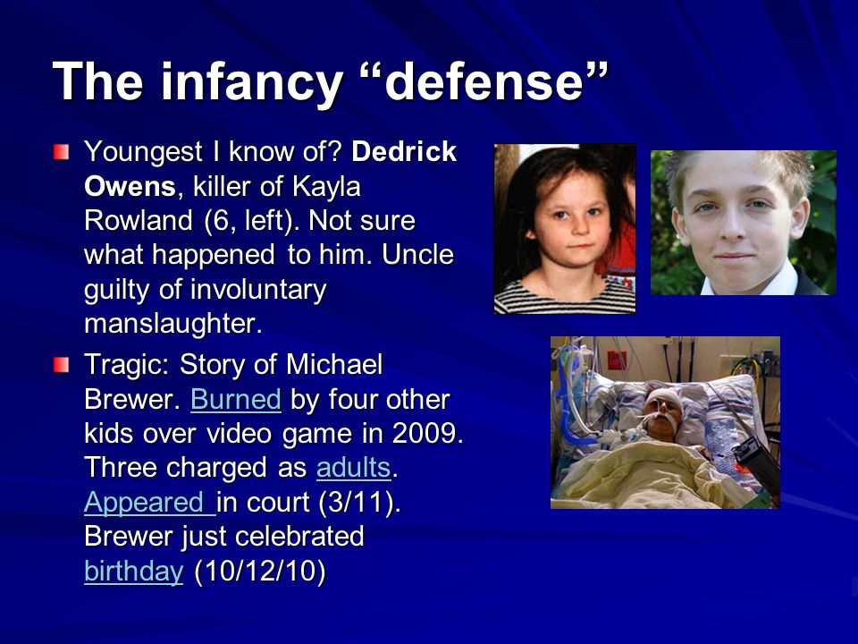 The infancy defense Youngest I know of.Dedrick Owens, killer of Kayla Rowland (6, left).