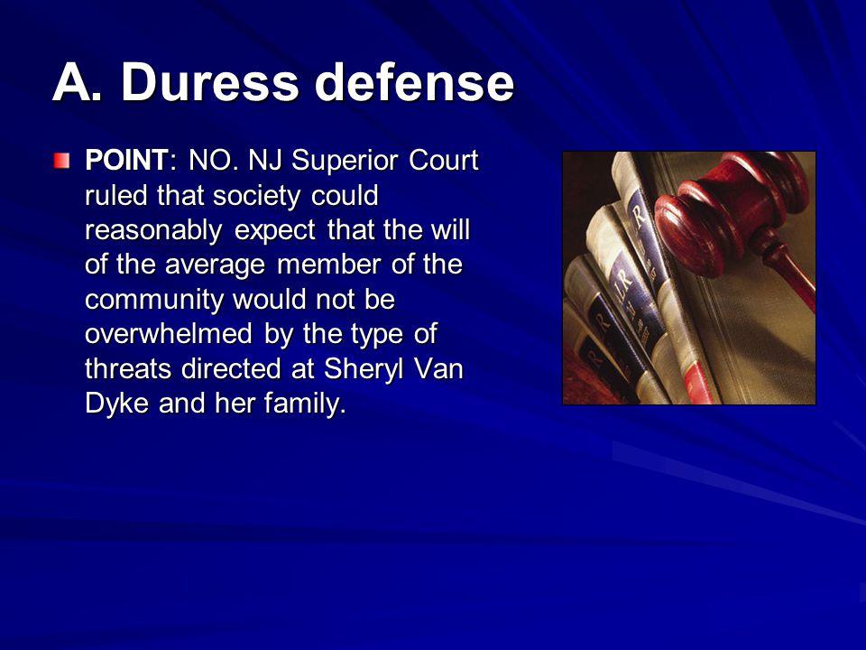 A.Duress defense POINT: NO.