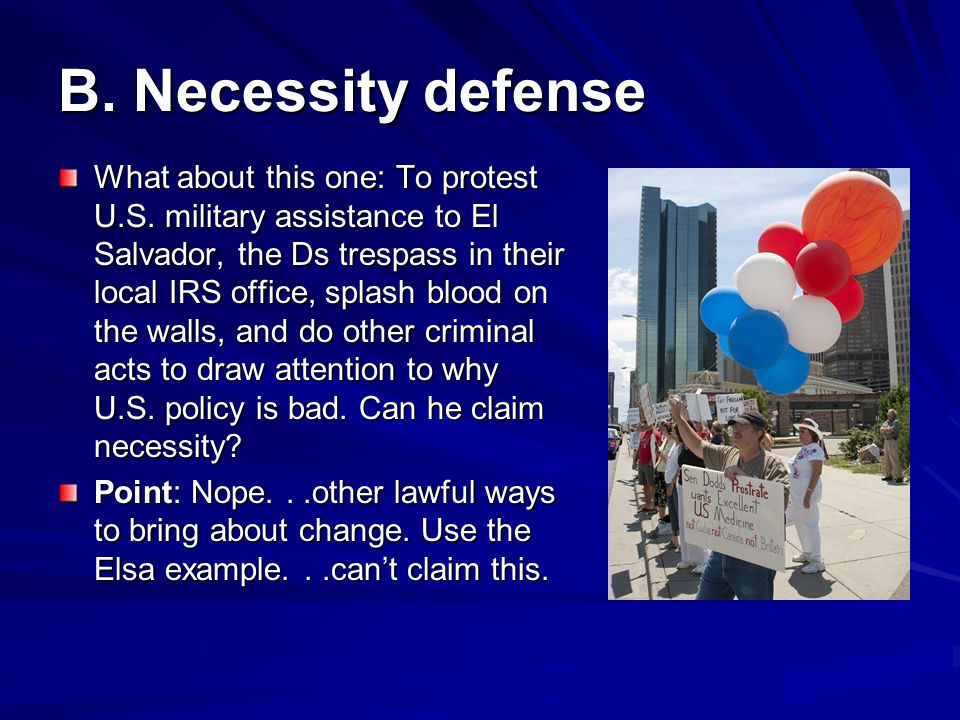 B.Necessity defense What about this one: To protest U.S.