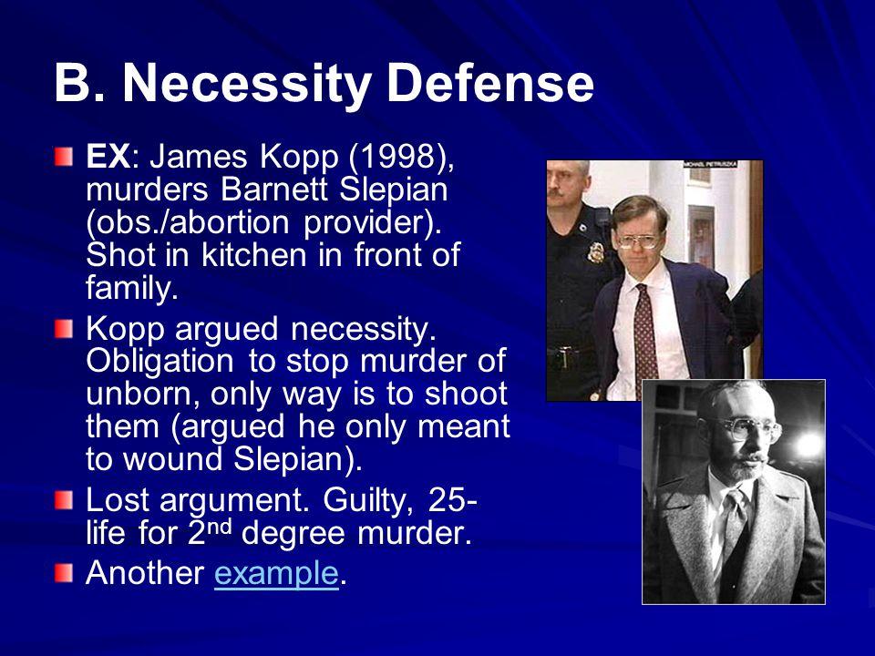B.Necessity Defense EX: James Kopp (1998), murders Barnett Slepian (obs./abortion provider).