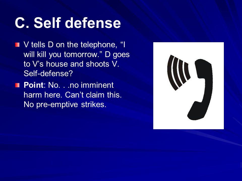 C.Self defense V tells D on the telephone, I will kill you tomorrow.