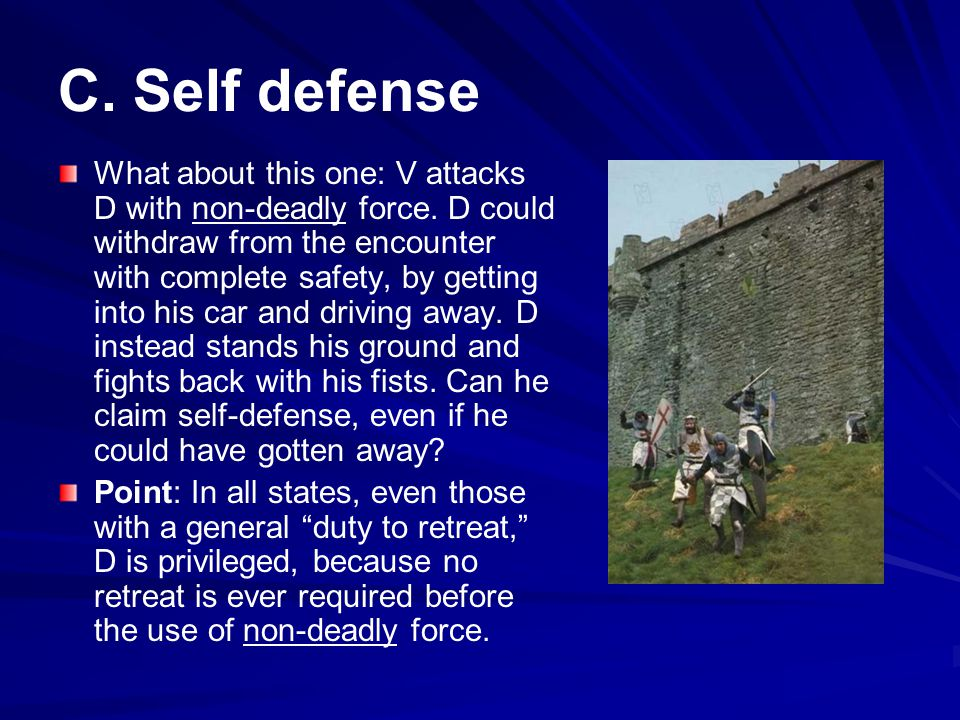 C.Self defense What about this one: V attacks D with non-deadly force.