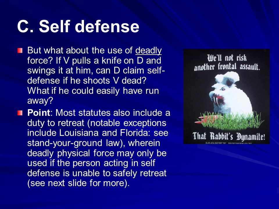 C.Self defense But what about the use of deadly force.