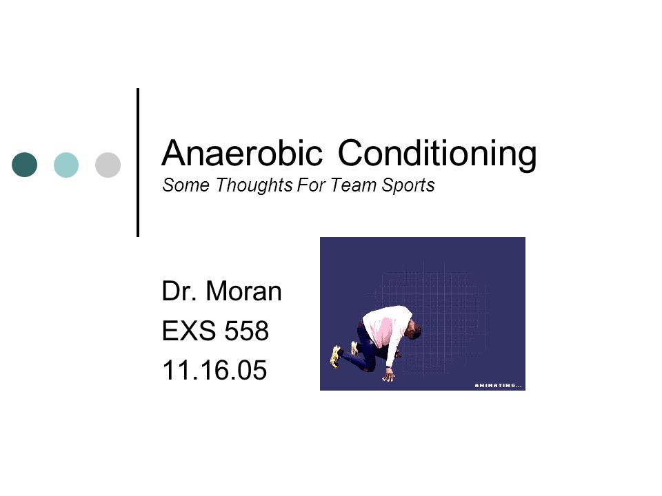 Anaerobic Conditioning Some Thoughts For Team Sports Dr. Moran EXS