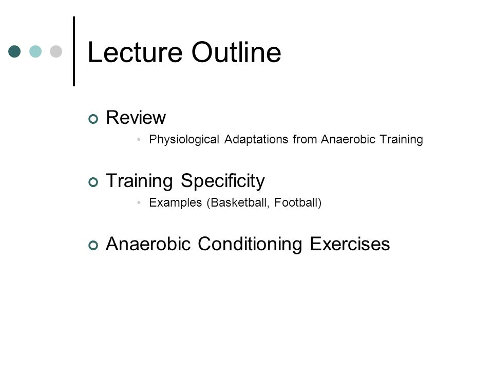 Anaerobic Conditioning Exercises These are intended to improve speed-endurance Interval Sprints Work/Rest ratio can be manipulated Can be performed on a track or playing surface Standing start or Flying start Creative: repetition relays Effect on Anaerobic Capacity Fartlek Alternating sprint with jogging used as a rest Creative: indian runs