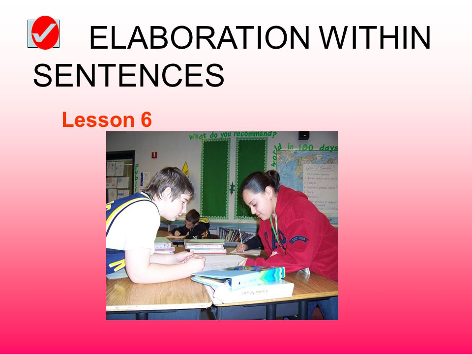 ELABORATION WITHIN SENTENCES Lesson 6