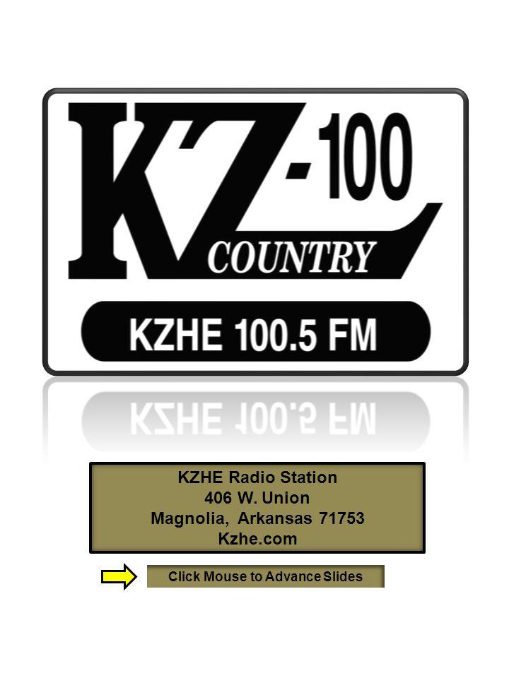 KZHE Radio Station 406 W. Union Magnolia, Arkansas 71753 Kzhe.com Click Mouse to Advance Slides