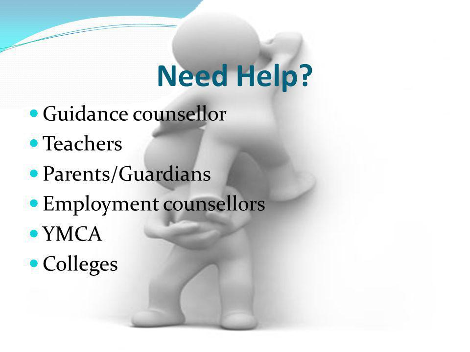 Need Help Guidance counsellor Teachers Parents/Guardians Employment counsellors YMCA Colleges