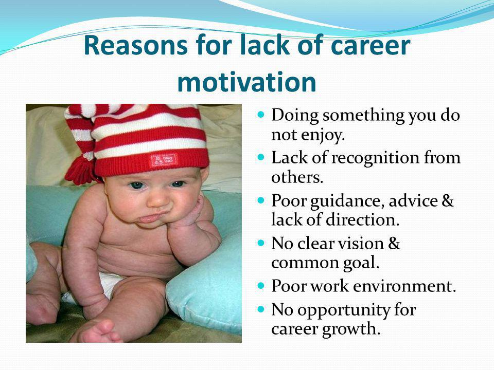Reasons for lack of career motivation Doing something you do not enjoy.
