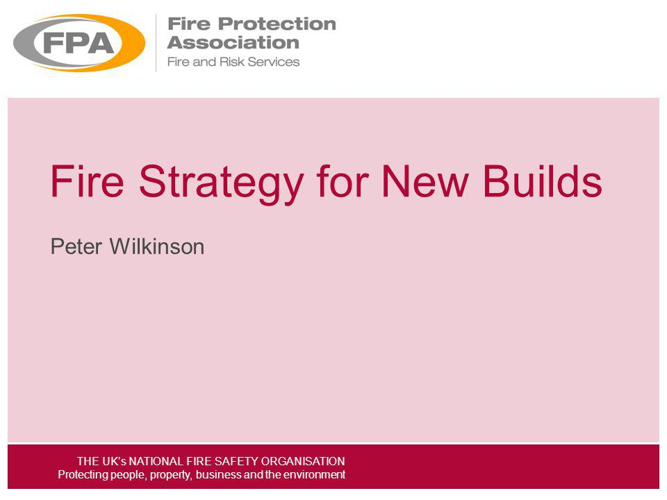 THE UKs NATIONAL FIRE SAFETY ORGANISATION Protecting people, property, business and the environment Business continuity planning; How it can influence resilient building design Peter Wilkinson