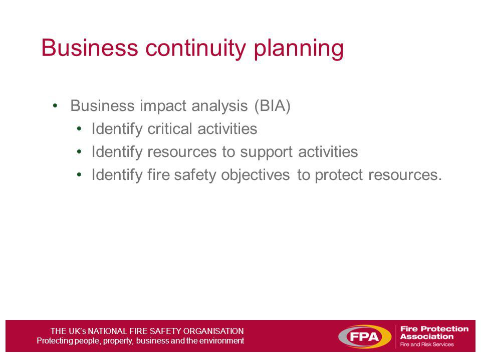 THE UKs NATIONAL FIRE SAFETY ORGANISATION Protecting people, property, business and the environment Business continuity planning Business impact analy