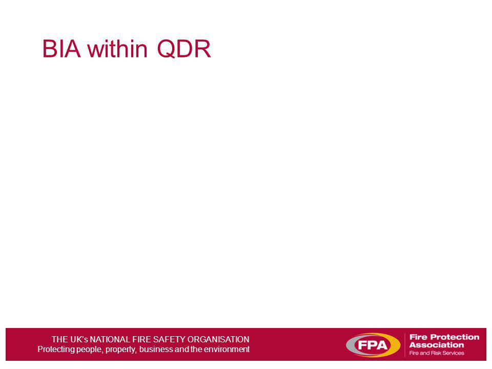 THE UKs NATIONAL FIRE SAFETY ORGANISATION Protecting people, property, business and the environment BIA within QDR