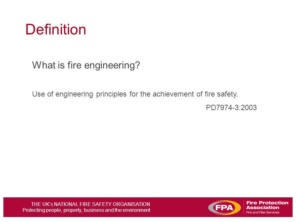 THE UKs NATIONAL FIRE SAFETY ORGANISATION Protecting people, property, business and the environment Definition What is fire engineering? Use of engine
