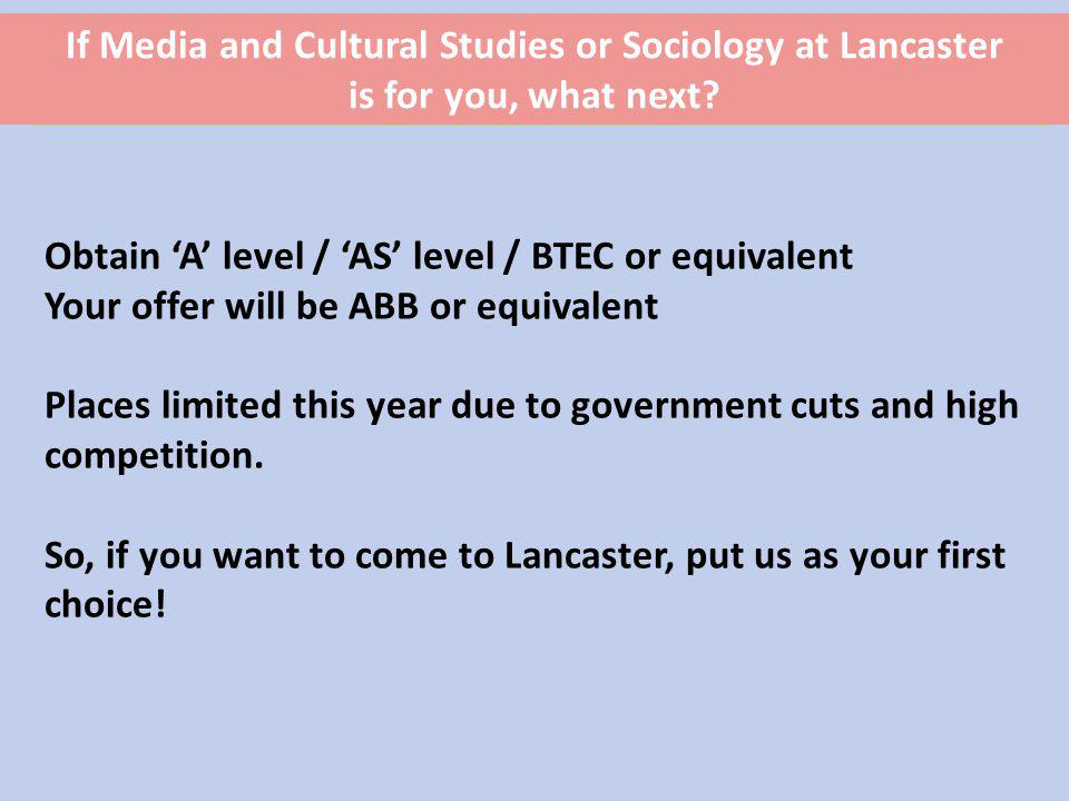 Obtain A level / AS level / BTEC or equivalent Your offer will be ABB or equivalent Places limited this year due to government cuts and high competition.